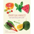 Perpetual Harvest - What to plant and enjoy, month by month