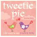 Tweetie Pie - 140 Ways to Say I Love You
