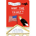 What the Trump?!: A Sane Person's Guide to Surviving in the Age of Trump