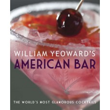 William Yeoward's American Bar: The World's Most Glamorous Cocktails