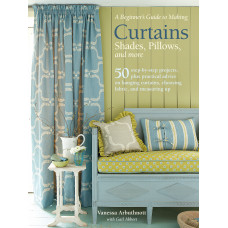 A Beginner's Guide to Making Curtains, Shades, Pillows, and More